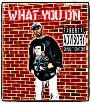 WHAT YOU ON, by randgame on OurStage
