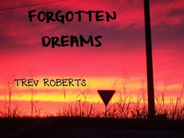 A  FORGOTTEN DREAM, by Trev Roberts on OurStage