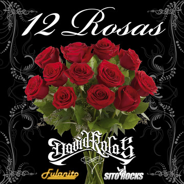 12 Rosas feat. Fulanito & Sito Rocks, by David Rolas on OurStage