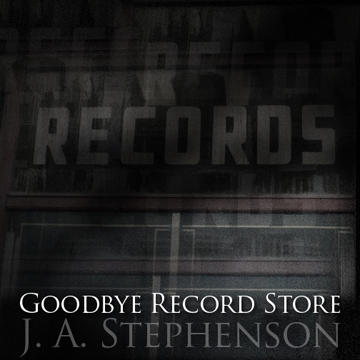 Goodbye Record Store, by John A Stephenson on OurStage