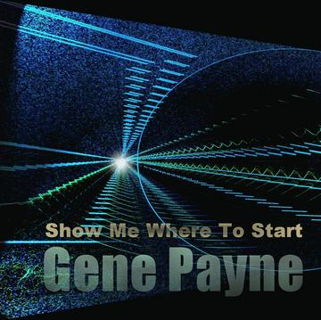 Show Me Where To Start, by Gene Payne on OurStage