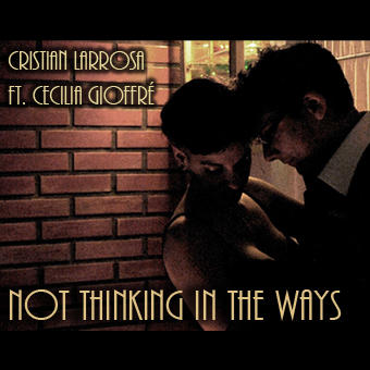 Not Thinking in The Ways (Ft. Cecilia Gioffré), by Cristian Larrosa on OurStage