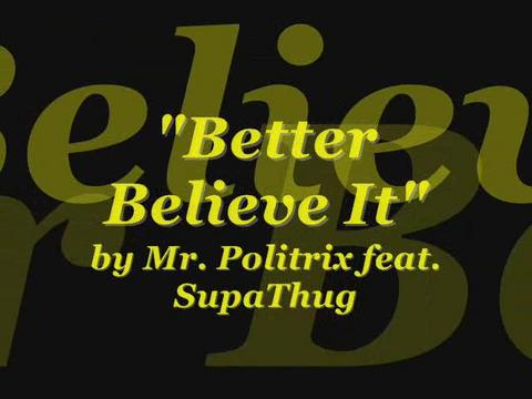 Better Believe It!, by Mr. Politrix feat. SupaThug on OurStage