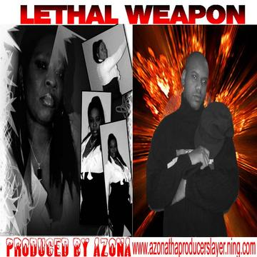 LEATHAL WEAPON/PRODUCED BY AZONA, by THE ANGEL OF DEATH on OurStage