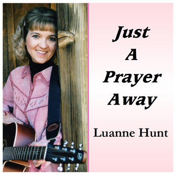 Just A Prayer Away, by luannejeanhunt on OurStage
