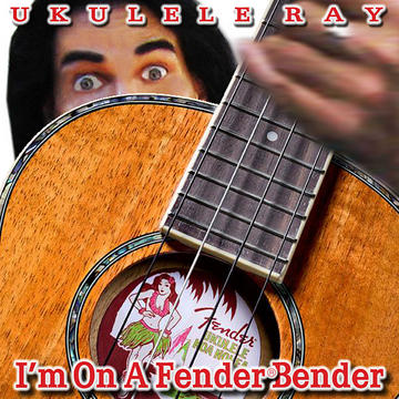 I'm On A Fender® Bender, by Ukulele Ray on OurStage