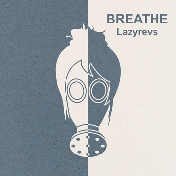 Breathe, by Lazyrevs on OurStage