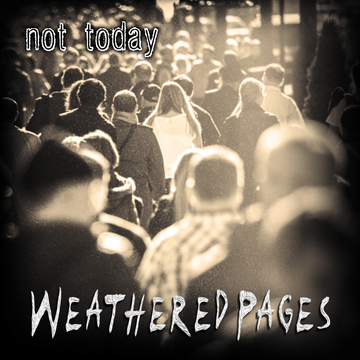 Not Today (Secondhander), by Weathered Pages on OurStage