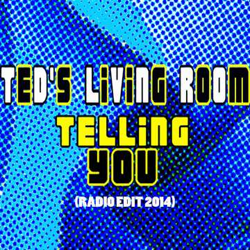 Telling You(Radio Edit 2014), by Ted's Living Room on OurStage