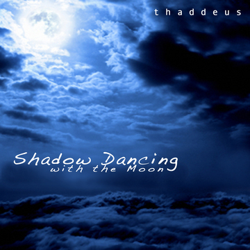 Shadow Dancing with the Moon, by thaddeus on OurStage