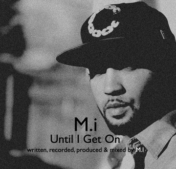 M.I - Until I Get On (written & produced by M.I), by M.i on OurStage
