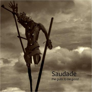 The Guts to Be Good, by Saudade on OurStage