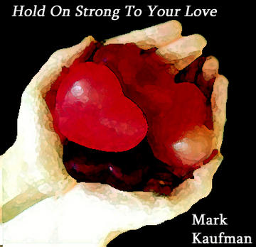 Hold On Strong To Your Love, by Mark Kaufman on OurStage