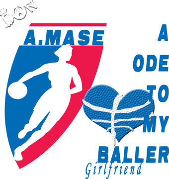 An Ode To My Baller Girlfriend, by A.Mase on OurStage
