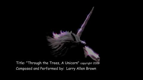 Through the trees, a Unicorn, by Larry Allen Brown on OurStage