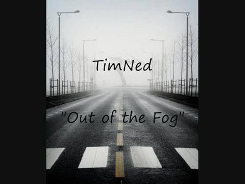 Out of the Fog, by TimNed on OurStage