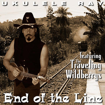 End of the Line, by Ukulele Ray on OurStage