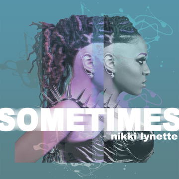 Sometimes, by Nikki Lynette on OurStage