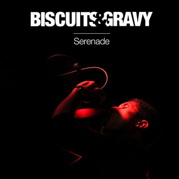 Serenade (radio edit), by Biscuits & Gravy on OurStage