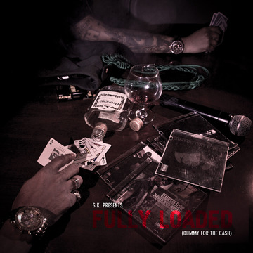 Fully Loaded (Dummy For The Cash), by SK theGENERAL a.k.a. GetSKRILLA on OurStage