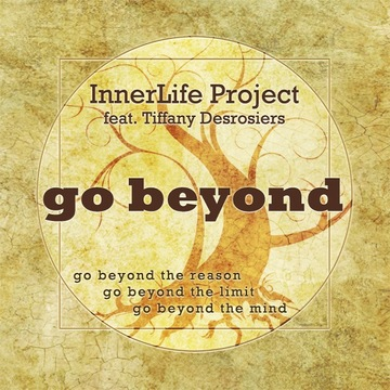 Go Beyond (fear. Tiffany Desrosiers), by InnerLife Project on OurStage