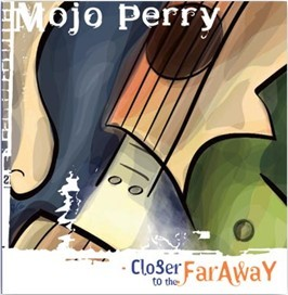 Closer to the Far Away, by Mojo Perry on OurStage