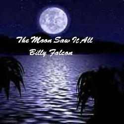 The Moon Saw It All, by Billy Falcon on OurStage