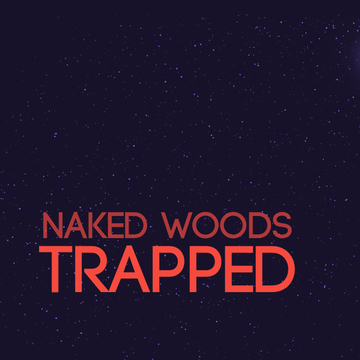 Trapped, by Naked Woods on OurStage