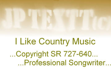 I Like Country Music©JP Textt Studio5 Version, by JP Textt ©... on OurStage