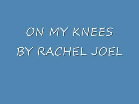 on my knees, by Rachel Joel on OurStage
