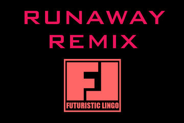 RUNAWAY REMIX , by FUTURISTIC LINGO on OurStage