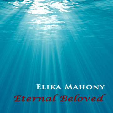 Eternal Beloved, by Elika Mahony on OurStage