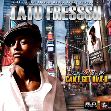 Can't Get Ova U, by TATU FRESSSH on OurStage