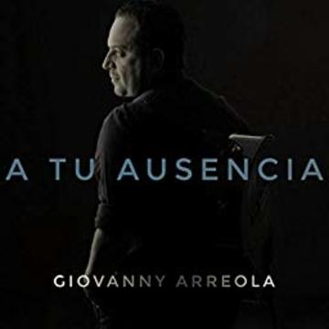A Tu Ausencia by Giovanny Arreola, by Giovanny Arreola on OurStage