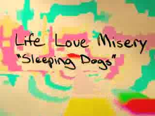 Sleeping Dogs, by Life Love Misery on OurStage