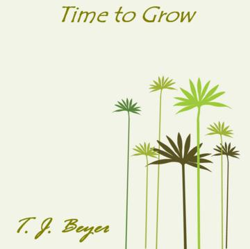Time to Grow, by T. J. Beyer on OurStage