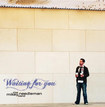 Waiting for You, by Mikey Needleman Band on OurStage
