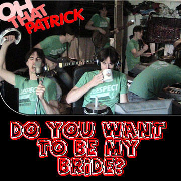 Do You Want to be My Bride, by Oh, that Patrick on OurStage