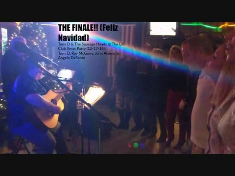 THE FINALE!! (Feliz Navidad) Tony D & The Sausage Heads @ The Lith Club Xmas Par, by Tony D & The Sausage Heads on OurStage