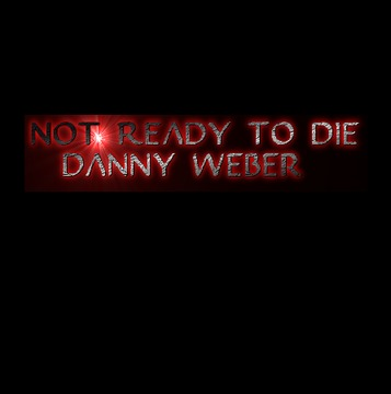 Not Ready To Die, by Danny Weber on OurStage