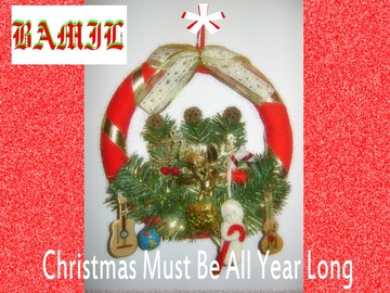 Christmas Must Be All Year Long, by Bamil on OurStage