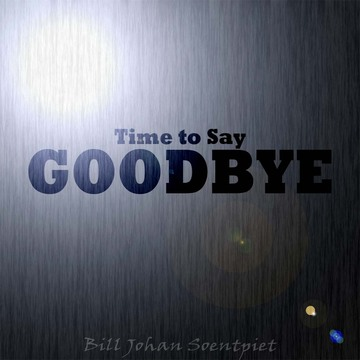 Time To Say Goodbye, by Bill J Soentpiet on OurStage