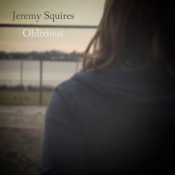 Oblivious, by Jeremy Squires on OurStage