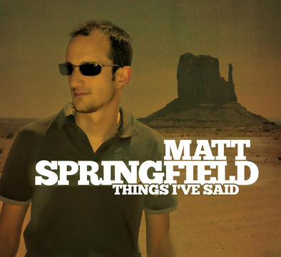 Things I've said, by matt springfield on OurStage