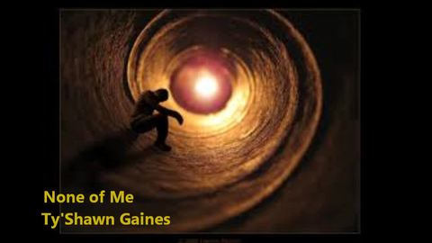 None of ME, by Ty'Shawn Gaines on OurStage