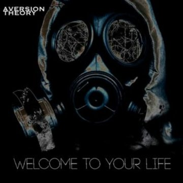 Welcome To Your Life, by Aversion Theory on OurStage
