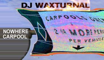 Nowhere Carpool, by DJ WAXTURNAL on OurStage