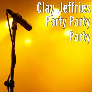 Party Party Party, by Clay Jeffries on OurStage