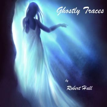 Ghostly Traces, by Robert Lee Hall on OurStage