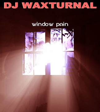 Window Pain, by DJ WAXTURNAL on OurStage